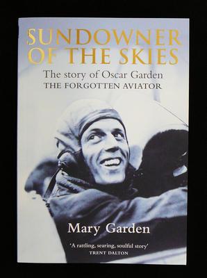 Sundowner of the skies: the story of Oscar Garden the forgotten aviator; Mary Garden; 2019