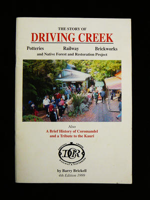 The story of Driving Creek : potteries, railway, brickworks and the native forest and restoration project : also, a brief history of Coromandel and a tribute to the Kauri